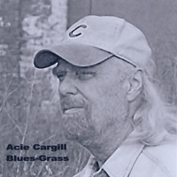 Acie Cargill | Blues-Grass