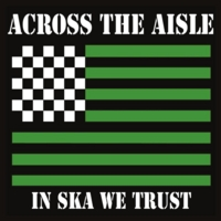 Across The Aisle | In Ska We Trust