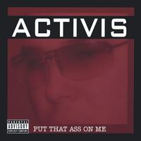 Activis | Put that ass on me
