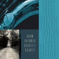 Adam Brenner Quartet & Adam Brenner Quintet | The Long Way Home