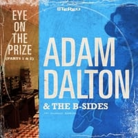 Adam Dalton & the B-Sides | Eye On the Prize, Pt. 1 & 2