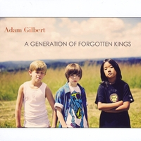 Adam Gilbert | A Generation of Forgotten Kings