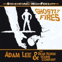 Adam Lee and The Dead Horse Sound Company | Ghostly Fires