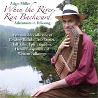 Adam Miller | When the River Ran Backward: Adventures in Folksong