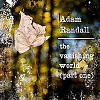 Adam Randall | The Vanishing World Part One
