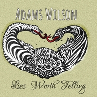Adams Wilson | Lies Worth Telling