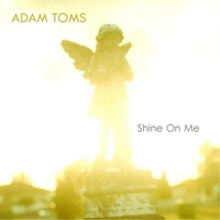 Adam Toms | Shine On Me