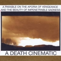 a death cinematic | A PARABLE ON THE APORIA OF VENGEANCE AND THE BEAUTY OF IMPENETRABLE SADNESS