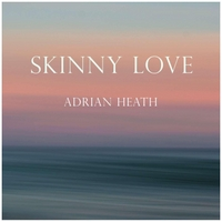 Adrian Heath | Skinny Love