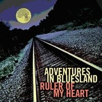 Adventures in Bluesland | Ruler of My Heart