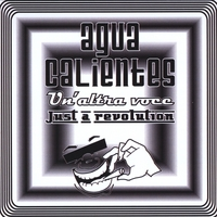 Agua Calientes | Un'altra voce / Just a revolution