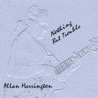 Allan Harrington | Nothing But Trouble