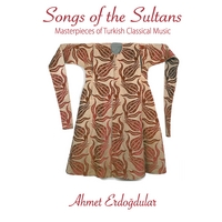Ahmet Erdogdular | Songs of the Sultans  Masterpieces of Turkish Classical Music