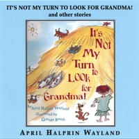 April Halprin Wayland | It's Not My Turn to Look for Grandma and Other Stories