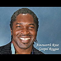 Ainsworth Rose | Gospel Reggae