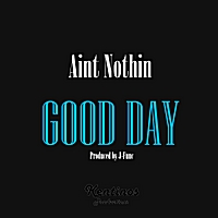 Aint Nothin | Good Day