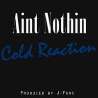 Aint Nothin | Cold Reaction