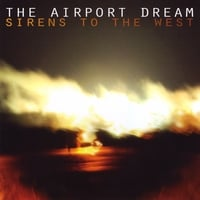 The Airport Dream | Sirens to the West