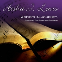 "Aisha Lewis | ""Aisha J. Lewis - A Spiritual Journey: Through The Past And Present"""