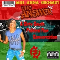 Miss Aisha Sekhmet | The Answer ....a dirty south political rap conversation