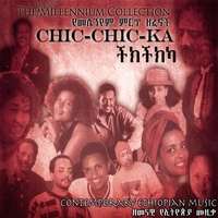 Various Ethiopian Artists | The Ethiopian Millennium Collection - Chic-Chic-Ka