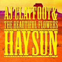 A J Clayfoot & the Beautiful Flowers | Hay Sun
