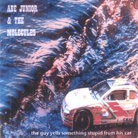Abe Junior & The Molecules | The Guy Yells Something Stupid From His Car