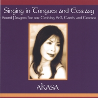 Akasa | Singing in Tongues and Ecstasy-Sound Prayers For our Evolving Self, Earth and Cosmos