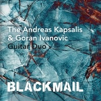 The Andreas Kapsalis & Goran Ivanovic Guitar Duo | Blackmail