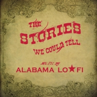 Alabama Lo-Fi | The Stories We Could Tell