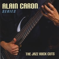 Alain Caron | The jazz-Rock Cuts