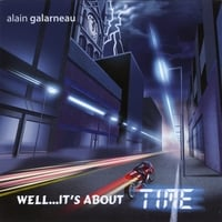 Alain Galarneau | Well...It's About Time!