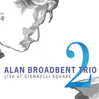 Alan Broadbent Trio | Live At Giannelli Square, Vol. 2