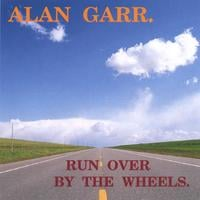 Alan Garr | Run Over By The Wheels
