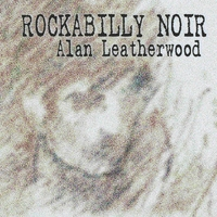 Alan Leatherwood | Rockabilly Noir