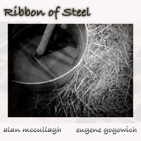 Alan McCullagh & Eugene Gogowich | Ribbon of Steel
