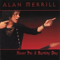 Alan Merrill | Never Pet A Burning Dog