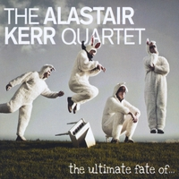 Alastair Kerr Quartet | The Ultimate Fate of...