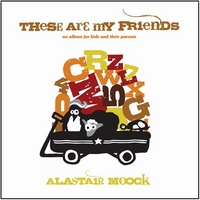 Alastair Moock | These Are My Friends