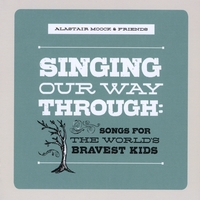 Alastair Moock | Singing Our Way Through: Songs for the World's Bravest Kids