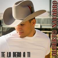 Alberto navarro te lo debo a ti cd baby music store - Alberto navarro ...