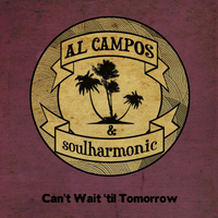 Al Campos & Soulharmonic | Can't Wait 'til Tomorrow