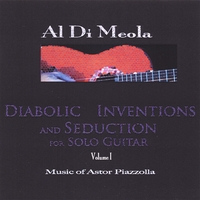 Al Di Meola | Diabolic Inventions and Seduction for Solo Guitar, Volume I, Music of Astor Piazzolla