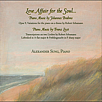 Alexander Sung | Love Affair for the Soul: Piano Music of Johannes Brahms & Franz Liszt