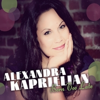 Alexandra Kaprielian | Born Too Late