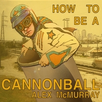 Alex McMurray | How to Be a Cannonball