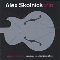 Alex Skolnick Trio | Goodbye To Romance (Euro-Release)