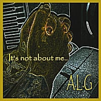 A.L.G | It's Not About Me