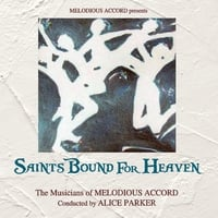The Musicians of Melodious Accord conducted by Alice Parker | Saints Bound for Heaven