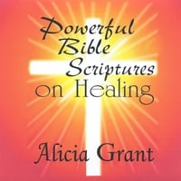 Alicia Grant | Powerful Bible Scriptures On Healing